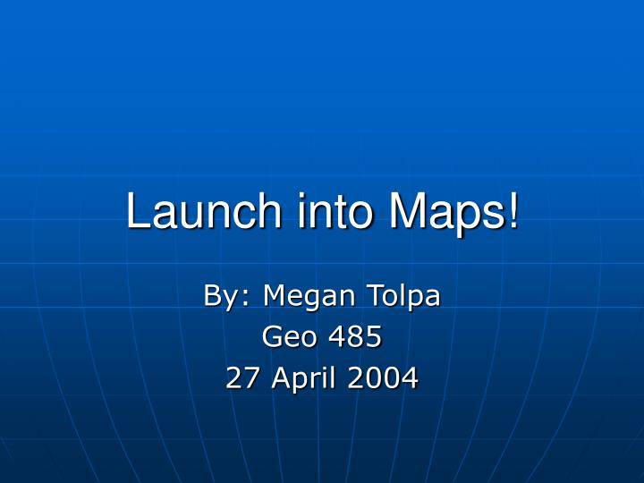 Launch into maps l.jpg