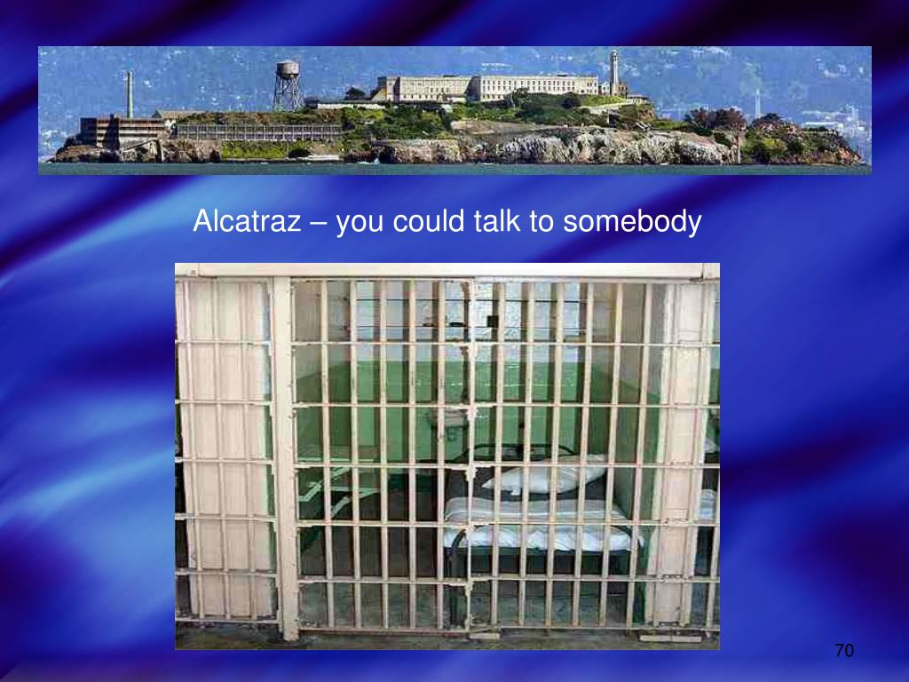 Alcatraz – you could talk to somebody