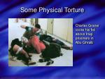 some physical torture13