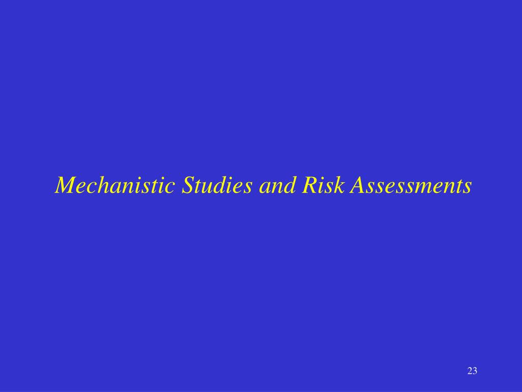 Mechanistic Studies and Risk Assessments
