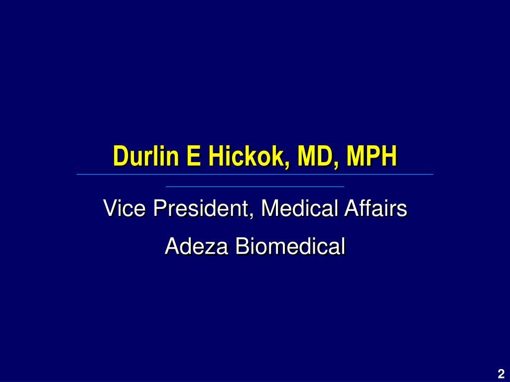 Durlin E Hickok, MD, MPH