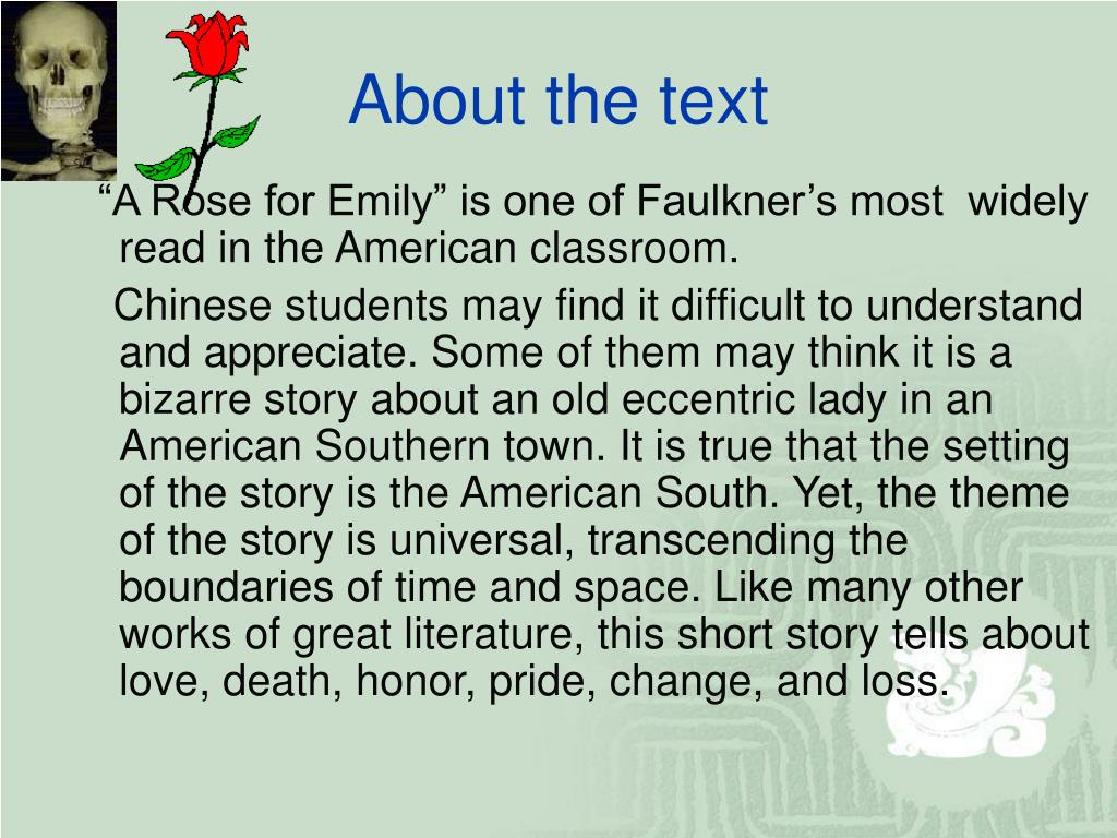 """A Rose for Emily"" is one of Faulkner's most  widely read in the American classroom."