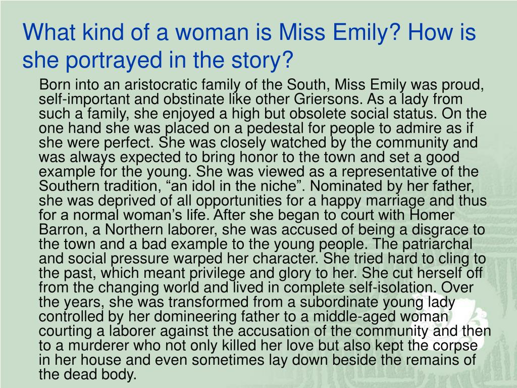 What kind of a woman is Miss Emily? How is she portrayed in the story?