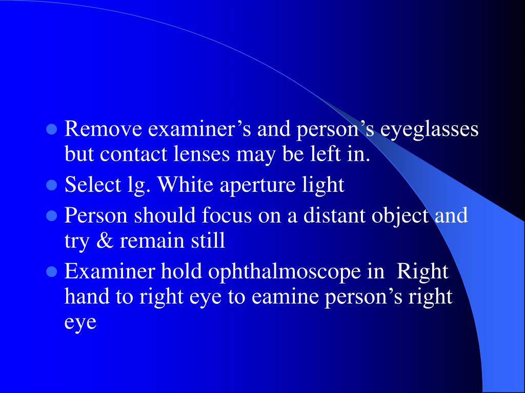 Remove examiners and persons eyeglasses but contact lenses may be left in.