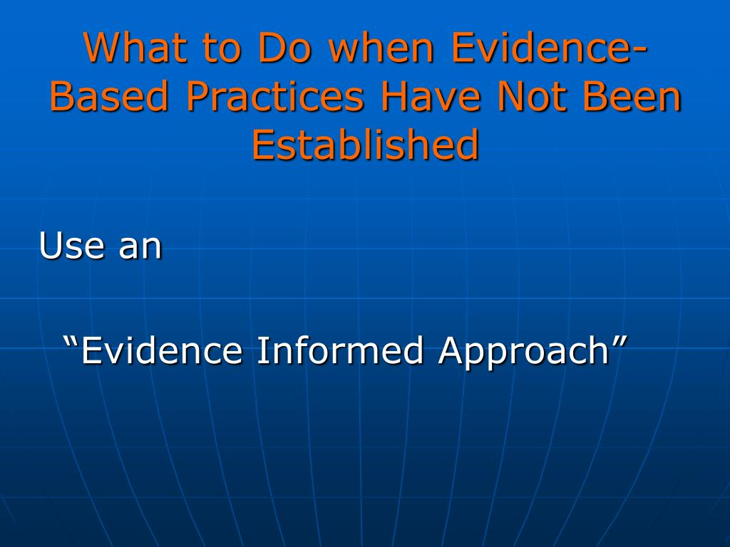 What to Do when Evidence-Based Practices Have Not Been Established