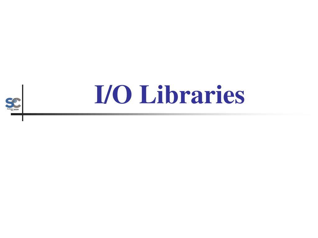 I/O Libraries