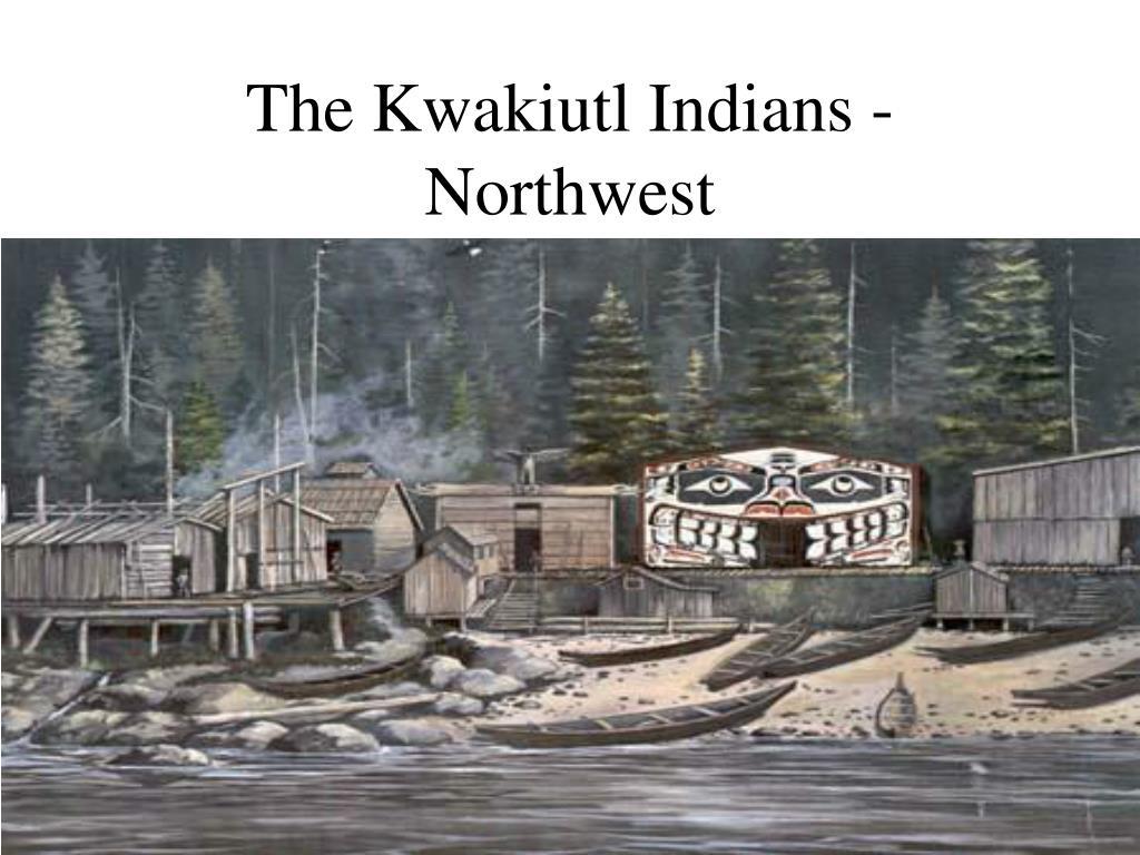 The Kwakiutl Indians - Northwest