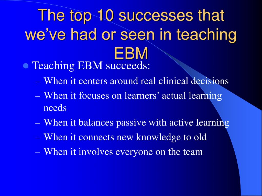 The top 10 successes that we've had or seen in teaching EBM