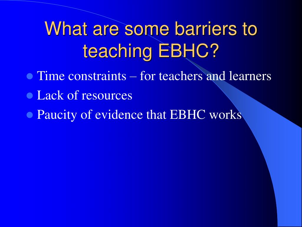 What are some barriers to teaching EBHC?