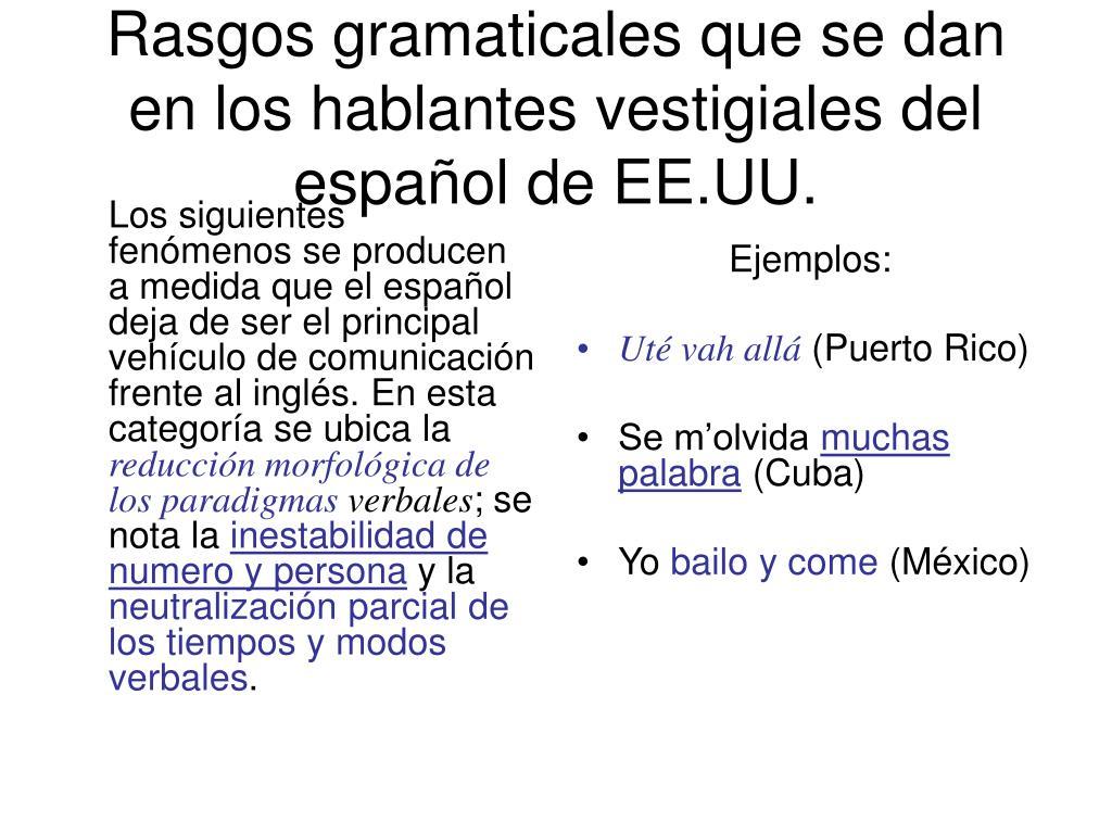 Los siguientes fenómenos se producen a medida que el español deja de ser el principal veh