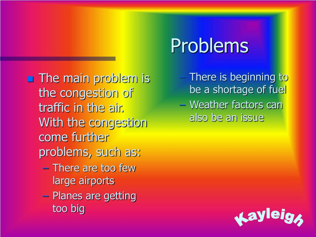 The main problem is the congestion of traffic in the air. With the congestion come further problems, such as: