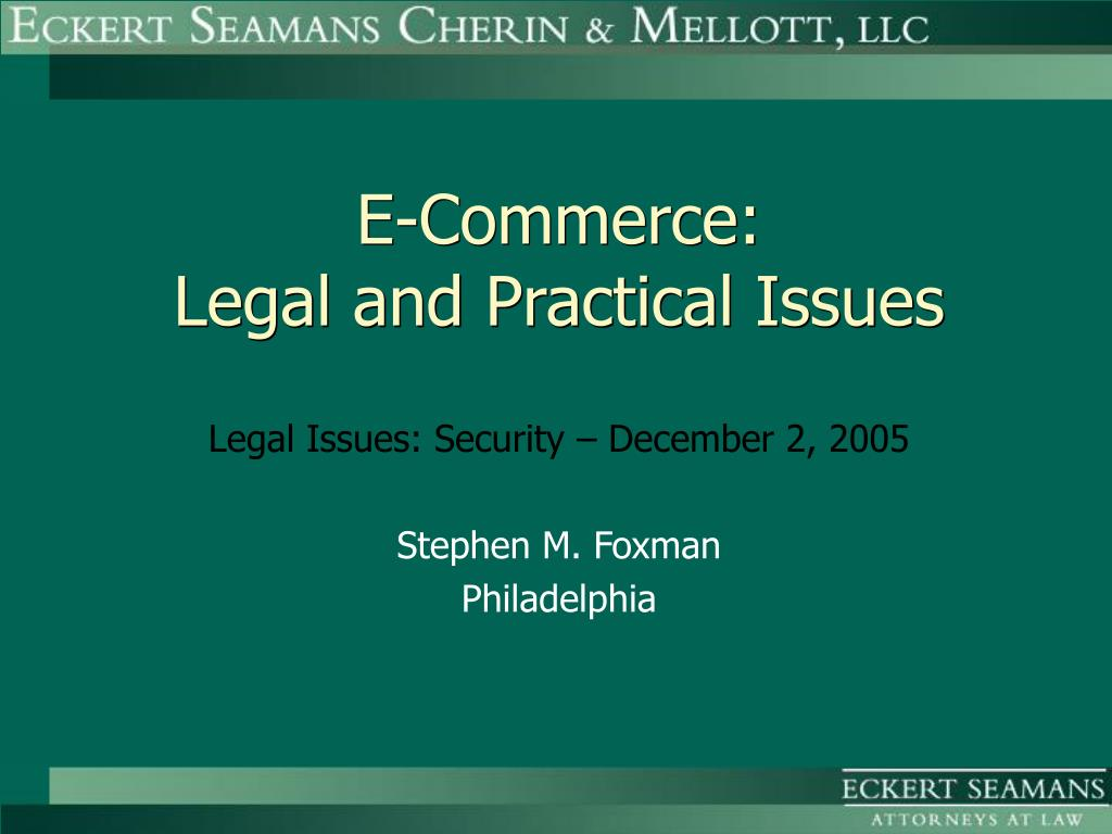 legal issues in e commerce 7 legal challenges for e-commerce in europe written by edwin jacobs on tuesday 2 september 2014, in category e-business the web's enormous potential for procuring, selling and marketing products and services is clear e-commerce in the eu has developed into big business in a relatively short-space of time, with companies able to offer their products and services with greater ease than before.
