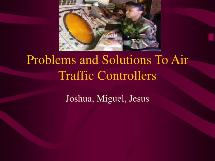 Problems and solutions to air traffic controllers l.jpg