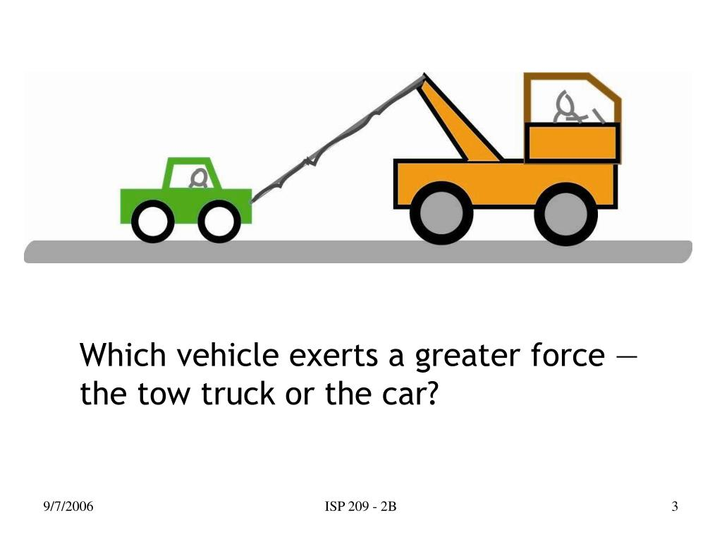 Which vehicle exerts a greater force ― the tow truck or the car?
