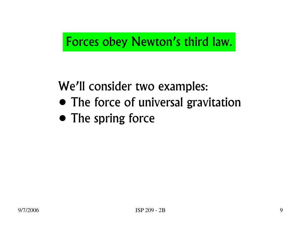 Forces obey Newton's third law.