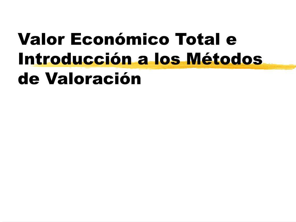 Valor Económico Total e Introducción a los Métodos de Valoración