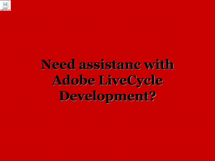Need assistanc with adobe livecycle development