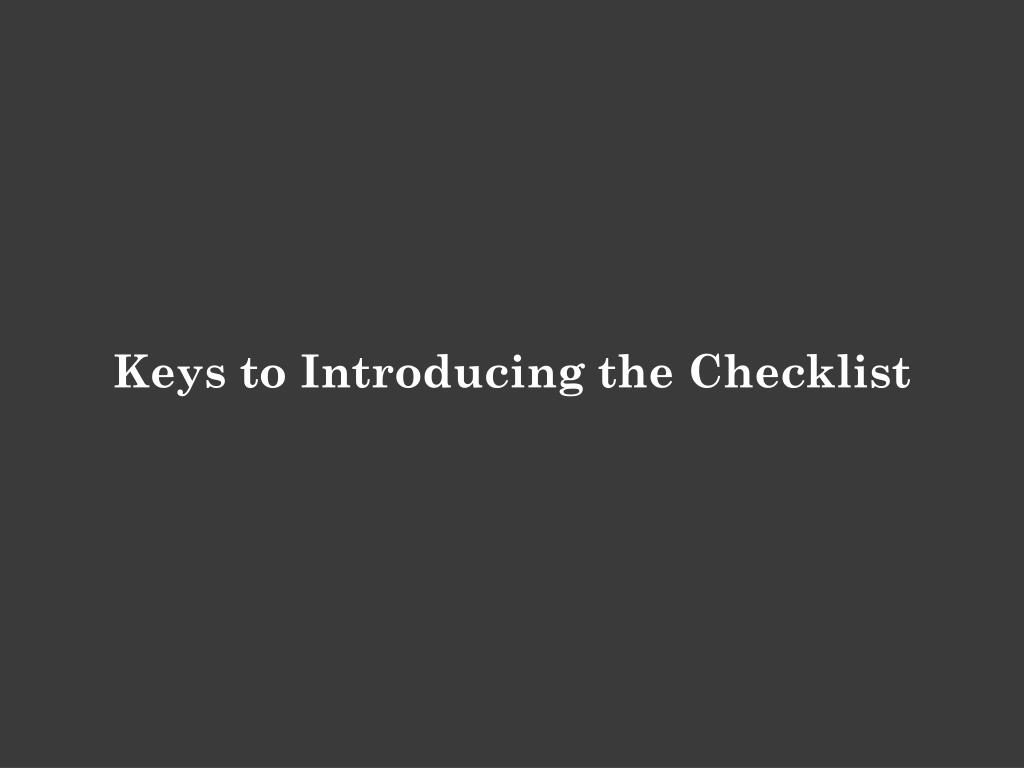 Keys to Introducing the Checklist