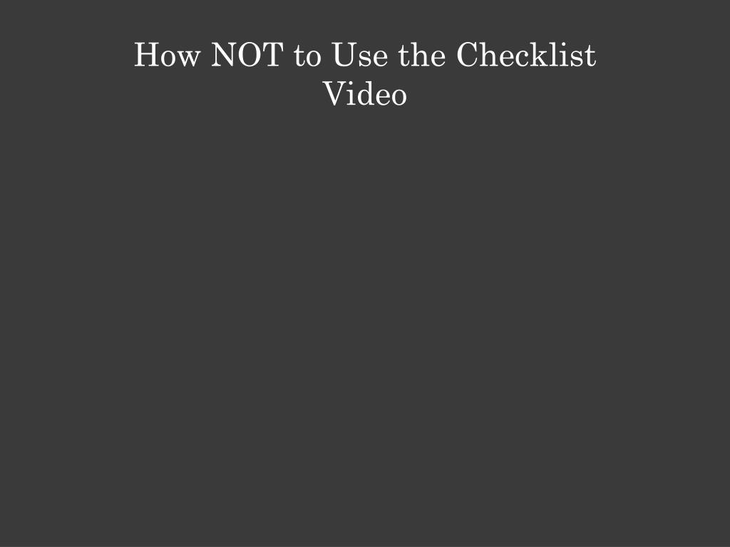 How NOT to Use the Checklist Video