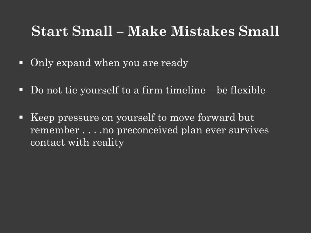 Start Small – Make Mistakes Small