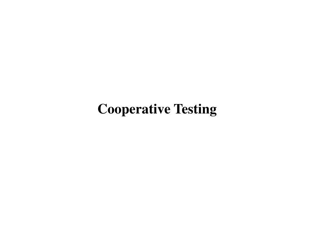 Cooperative Testing