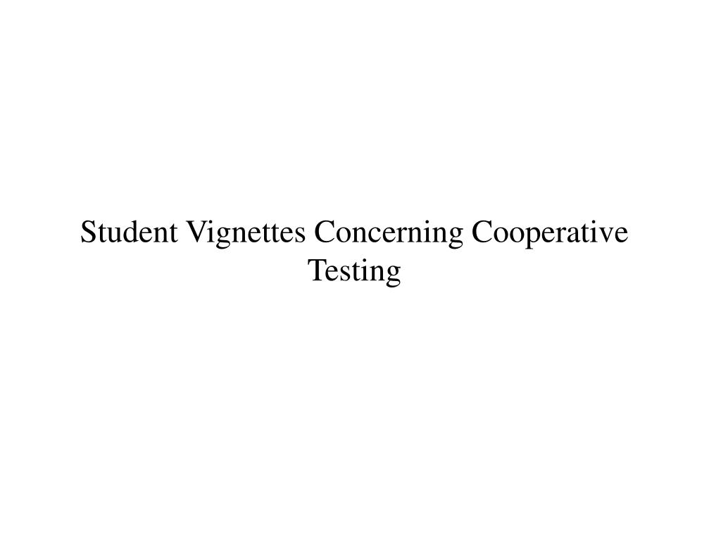 Student Vignettes Concerning Cooperative Testing