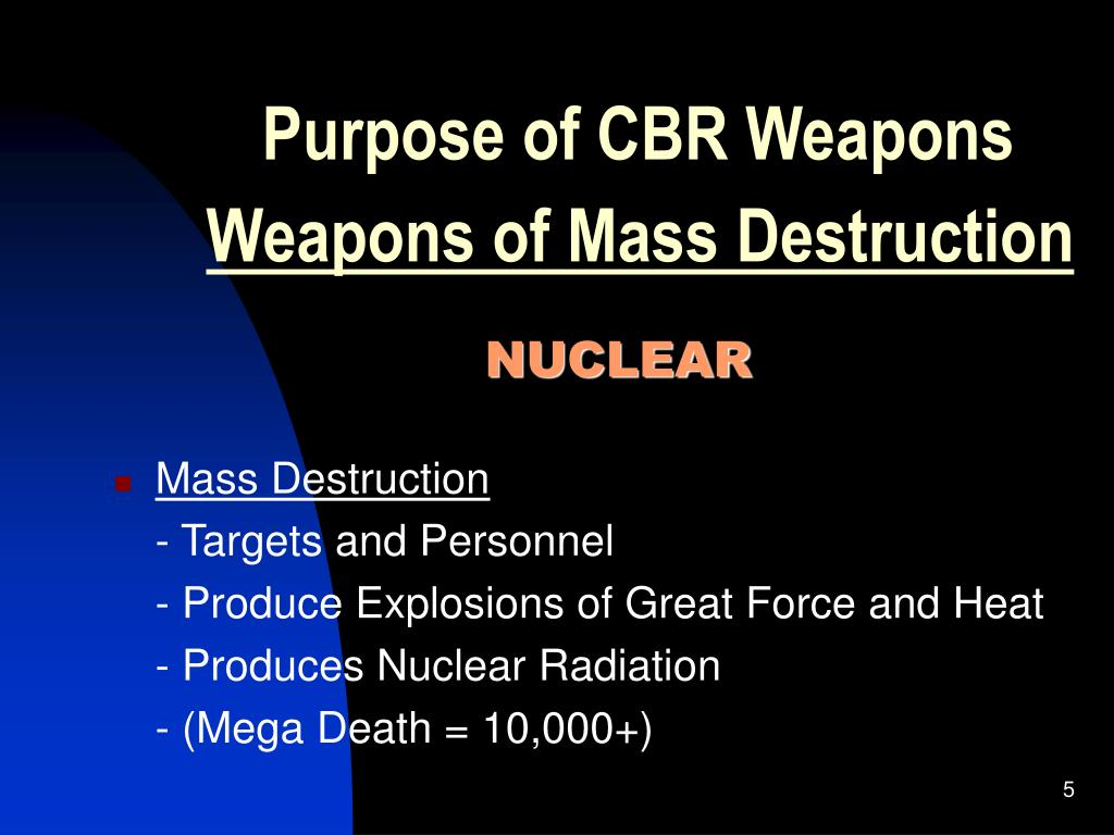 Purpose of CBR Weapons