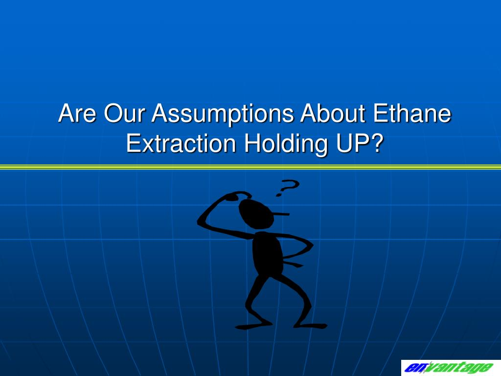Are Our Assumptions About Ethane Extraction Holding UP?