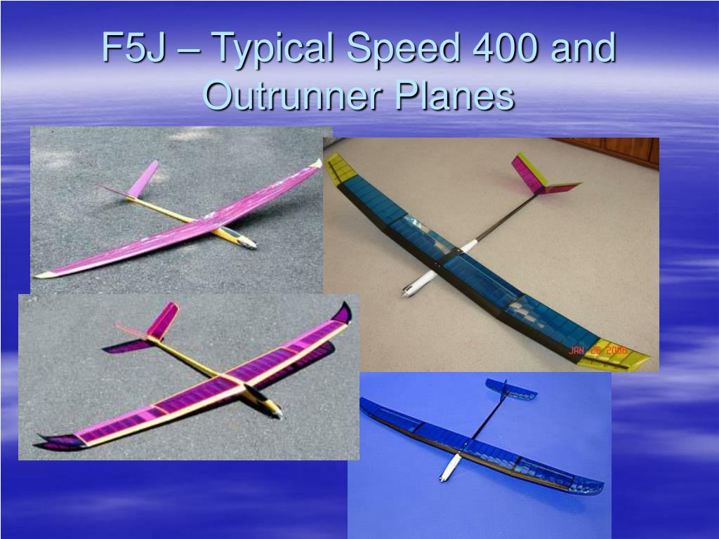 F5J – Typical Speed 400 and Outrunner Planes