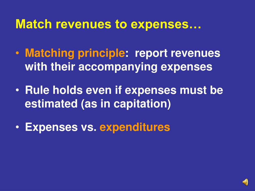 Match revenues to expenses…