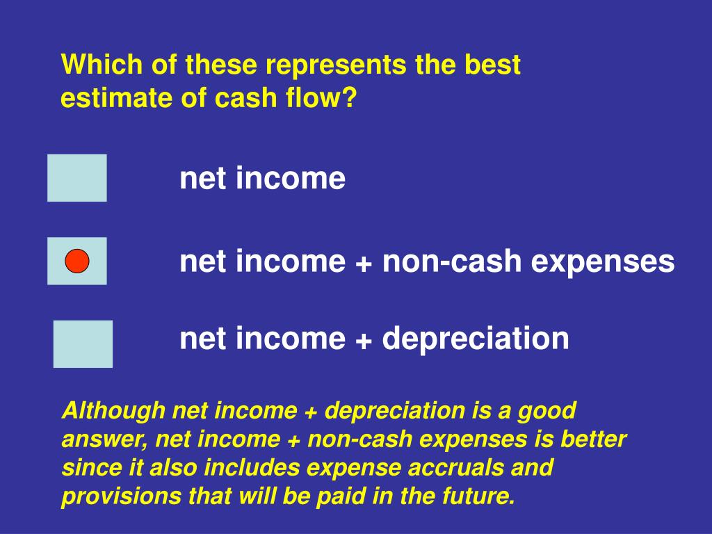 Which of these represents the best estimate of cash flow?