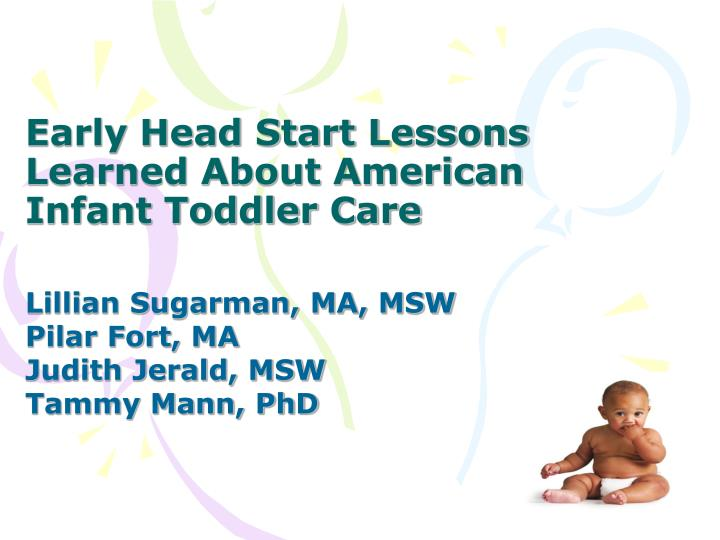 Early head start lessons learned about american infant toddler care l.jpg
