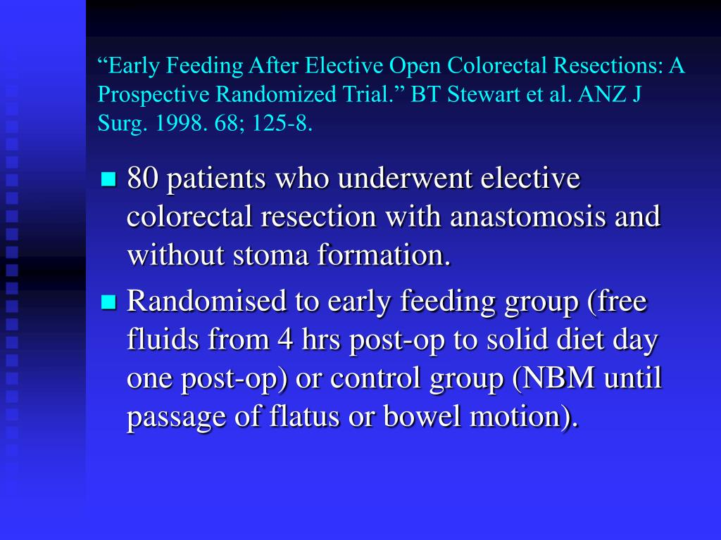 """Early Feeding After Elective Open Colorectal Resections: A Prospective Randomized Trial."" BT Stewart et al. ANZ J Surg. 1998. 68; 125-8."