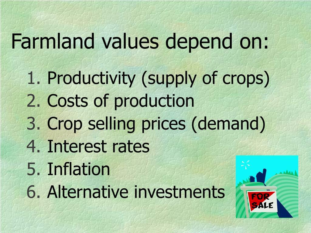 Farmland values depend on: