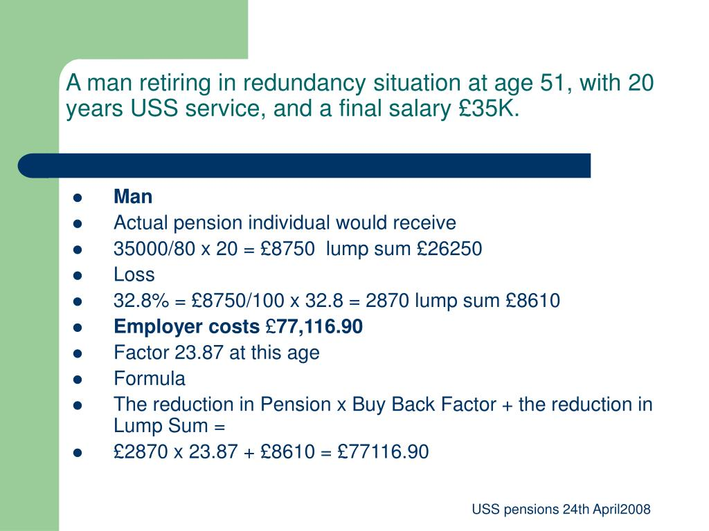 A man retiring in redundancy situation at age 51, with 20 years USS service, and a final salary £35K.