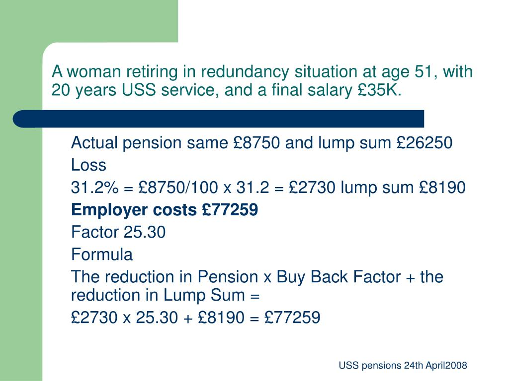 A woman retiring in redundancy situation at age 51, with 20 years USS service, and a final salary £35K.