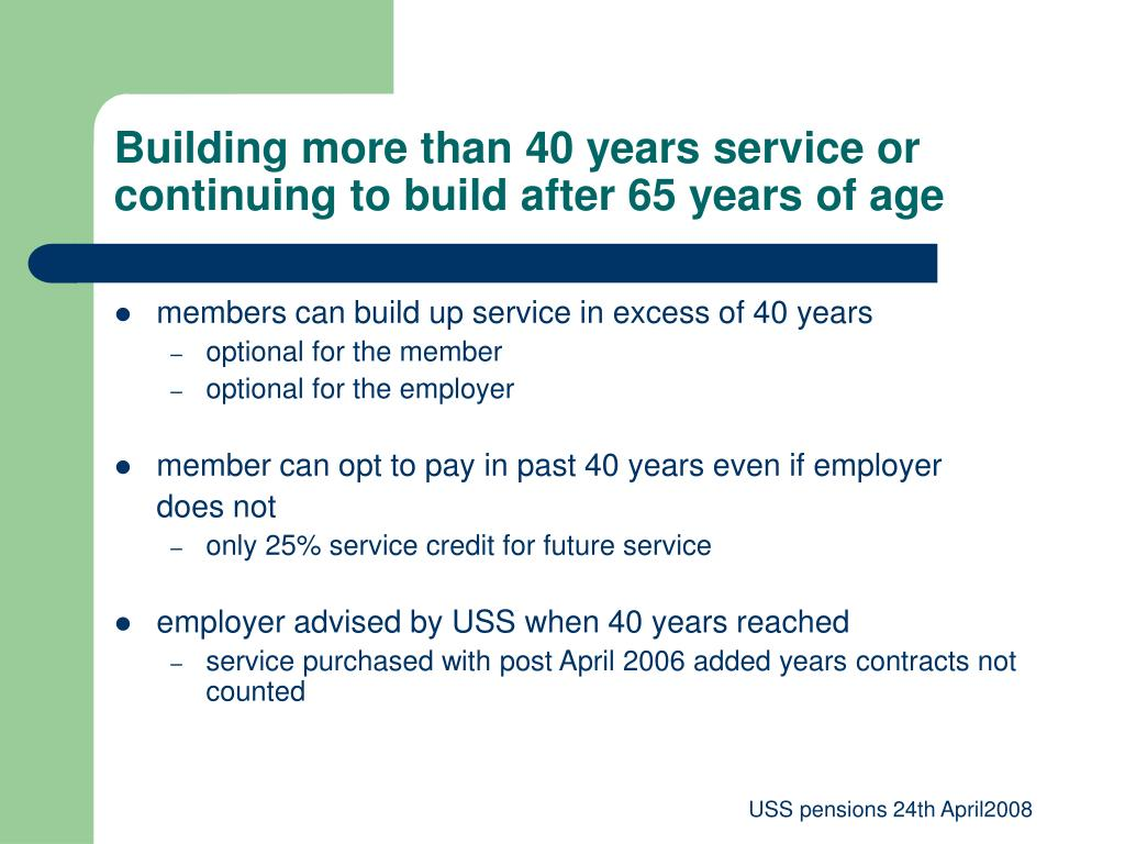 Building more than 40 years service or continuing to build after 65 years of age
