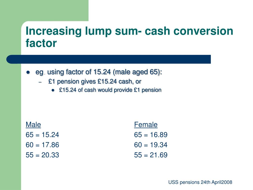 Increasing lump sum- cash conversion factor