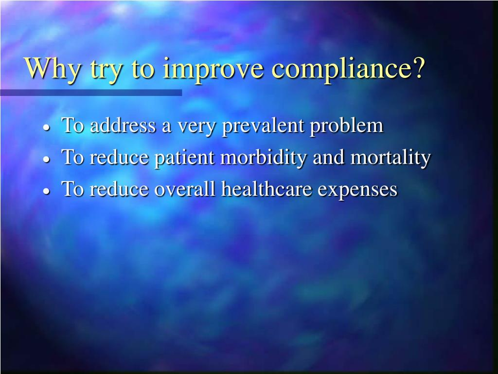 Why try to improve compliance?