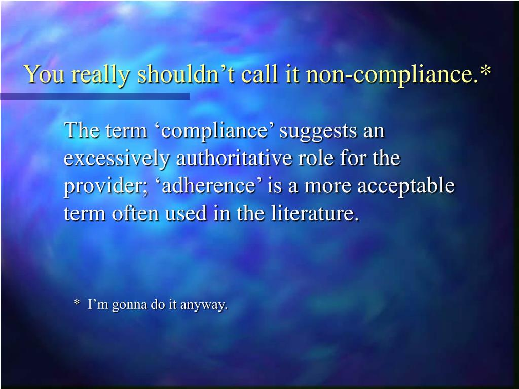 You really shouldn't call it non-compliance.*