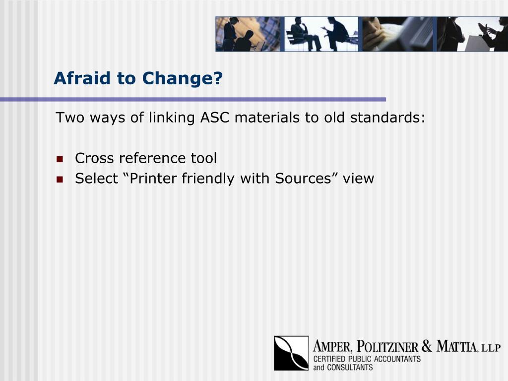 Afraid to Change?