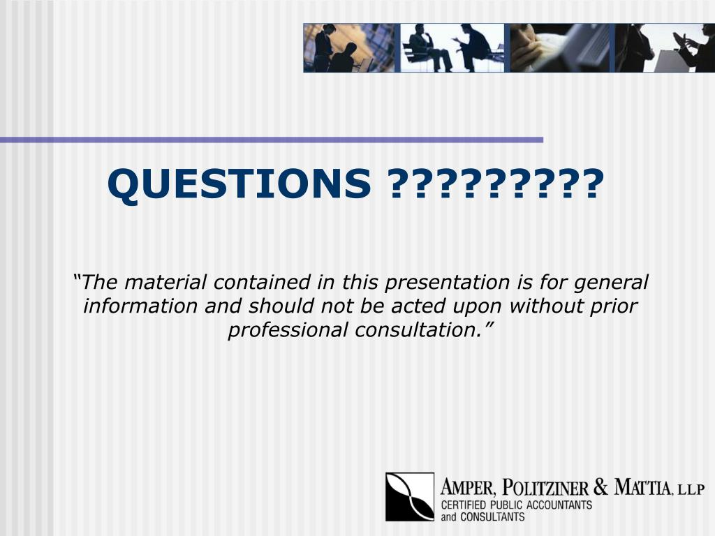 """The material contained in this presentation is for general information and should not be acted upon without prior professional consultation."""