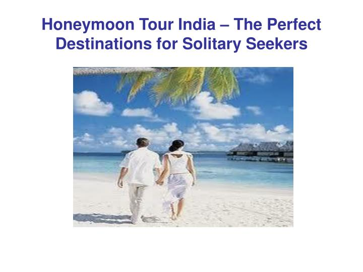 Honeymoon tour india the perfect destinations for solitary seekers