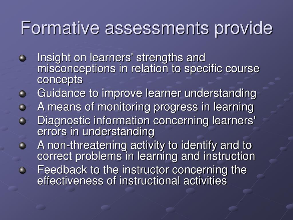 Formative assessments provide