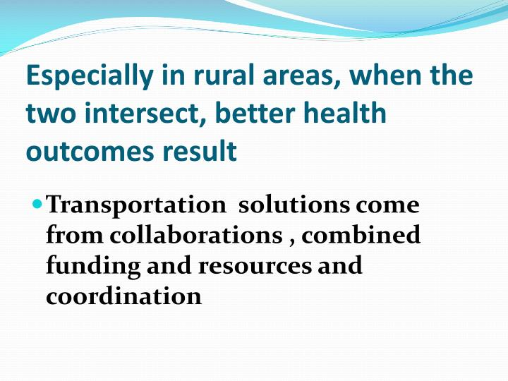 Especially in rural areas when the two intersect better health outcomes result
