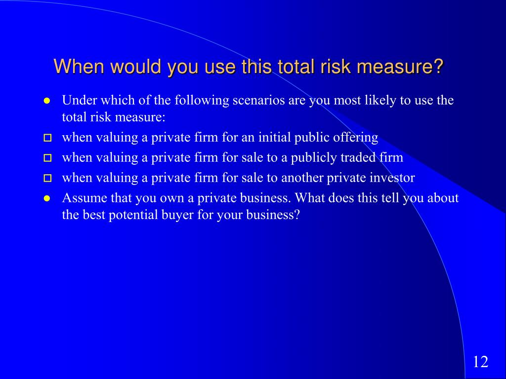 When would you use this total risk measure?