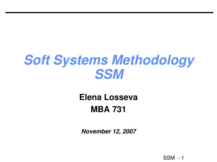 soft systems methodology ssm This paper reports the results of a survey intended to discover the extent to which checkland's soft systems methodology (ssm) is used in practice.