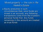 mixed property the rule in re hallett s estate