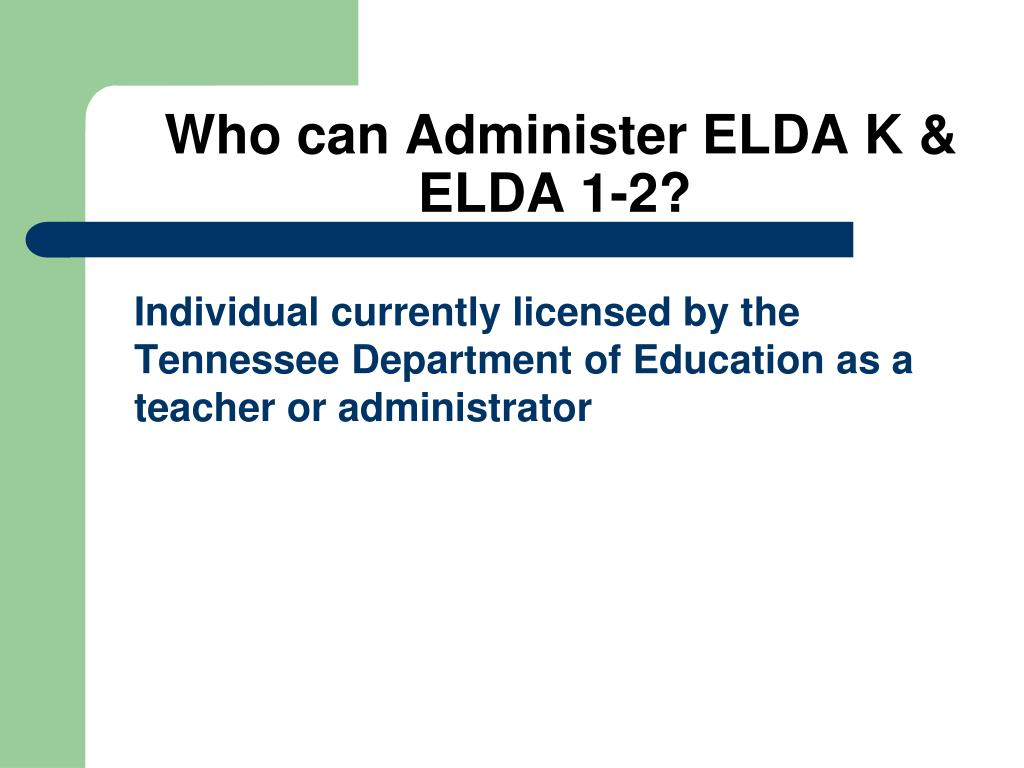 Who can Administer ELDA K & ELDA 1-2?