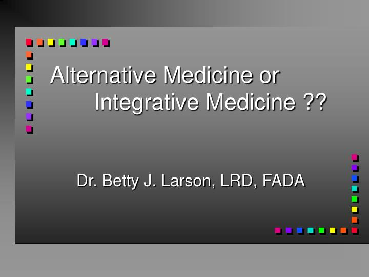 Alternative medicine or integrative medicine l.jpg